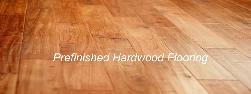 Prefinished hardwood flooring simplify the upkeep on for Hardwood flooring prefinished vs unfinished