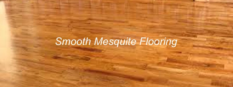 smooth mesquite flooring