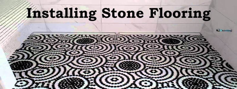 Best Options For Installing Stone Flooring What You Need