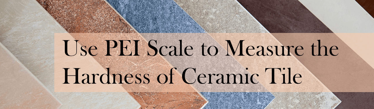Use Pei Scale To Measure The Hardness Of Tiles The