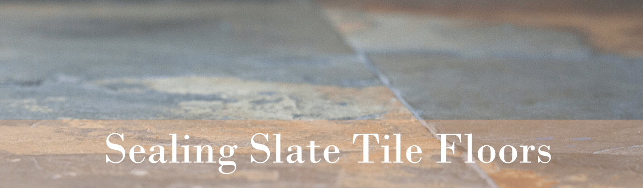 Sealing Slate Products Tile Floors Installation Servies