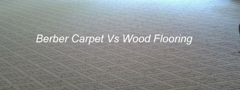 Berber Carpet Vs Wood Flooring