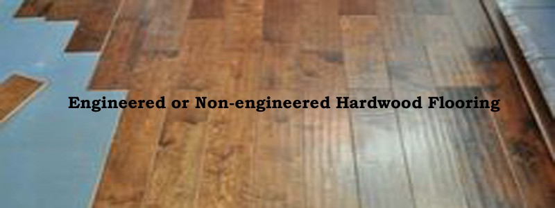 engineered or non engineered hardwood flooring