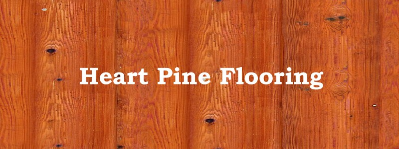 Choose Heart Pine Flooring The Flooring Lady