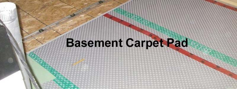 why do you need basement carpet pad a basement carpet pad will help