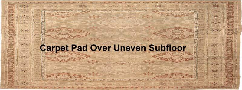 Carpet Pad Over Uneven Subfloor The Flooring Lady