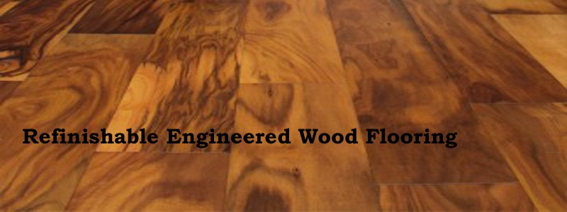 refinishable engineered wood flooring