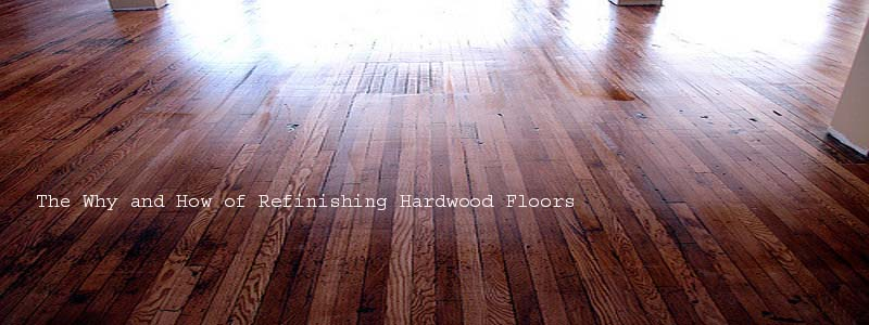 the why and how of refinishing hardwood floors