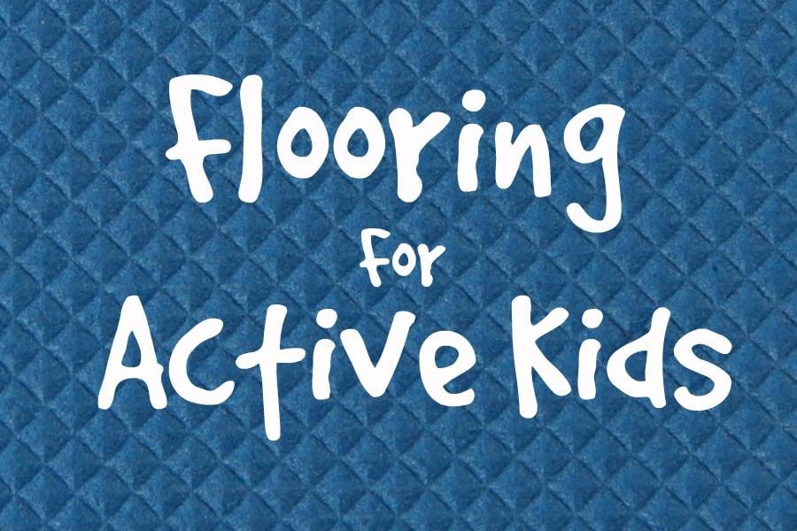 Best Flooring For Kids Alyssamyers