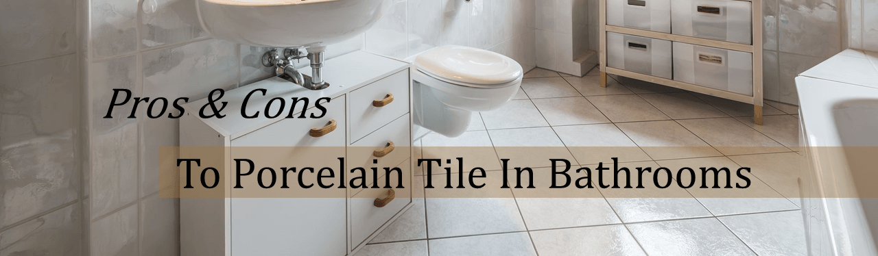 Pros and Cons of Porcelain Tile Bathrooms - The Flooring Lady