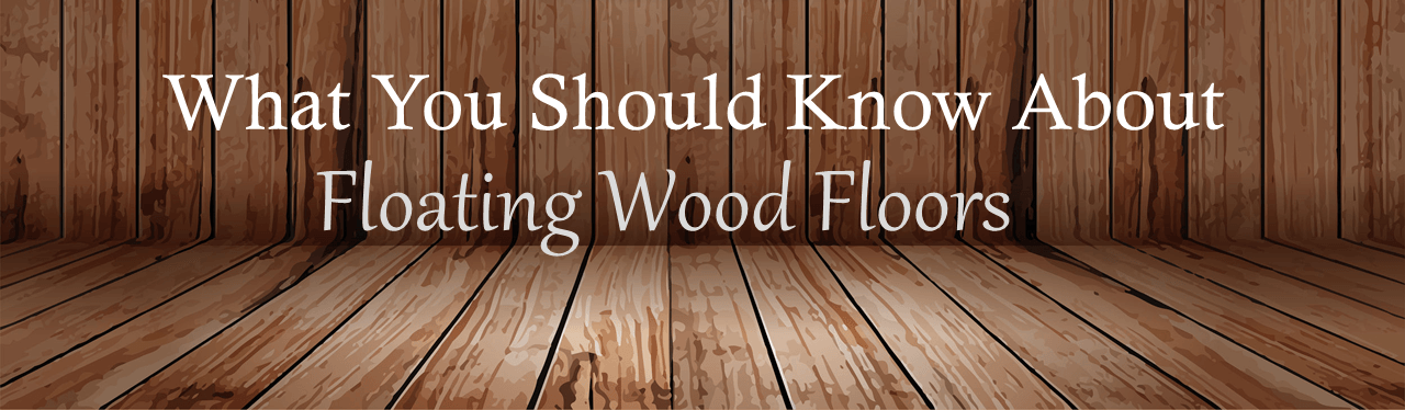 What You Should Know About A Floating Wood Floor The