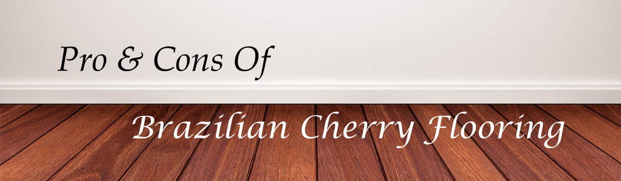 The pros and cons of brazilian cherry flooring the for Cherry flooring pros and cons