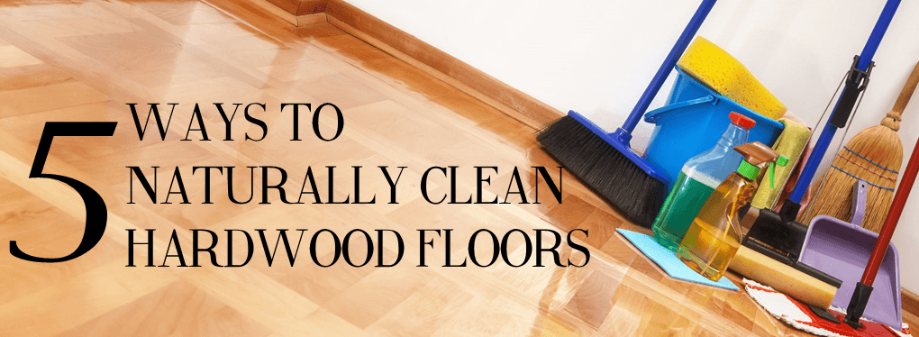 Ways To Naturally Clean Hardwood Floors - The Flooring Lady