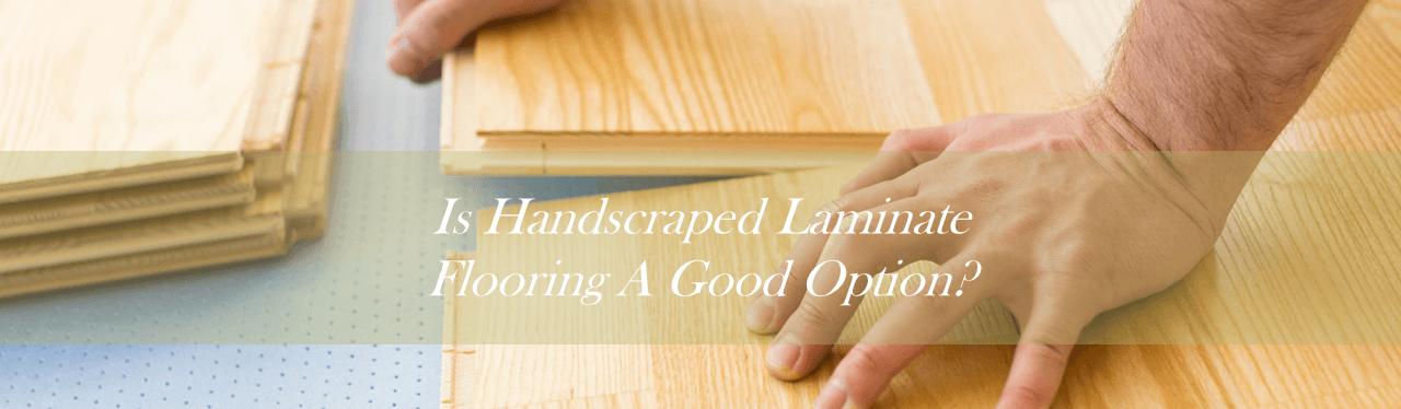 Is Handscraped Laminate Flooring A Good Option The Flooring Lady