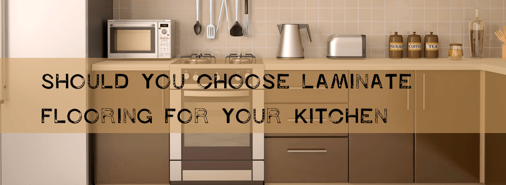 Should You Choose Laminate Flooring For Your Kitchen? - The