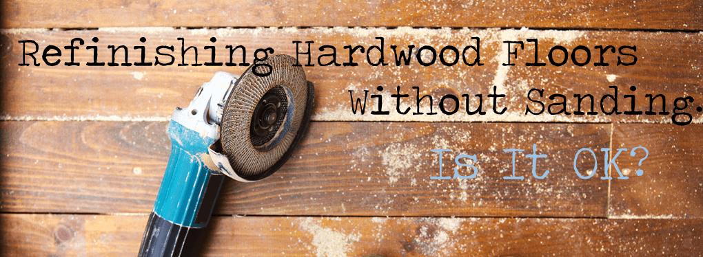 Refinishing Hardwood Floors Without Sandingu2026Is It OK?