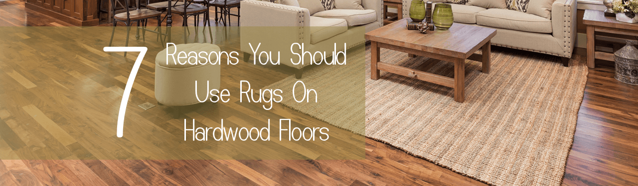 7 Reasons You Should Use Rugs On Hardwood Floors Pros Of