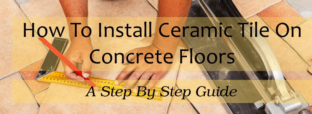 How To Install Ceramic Floor Tile On Concrete Diy Tips