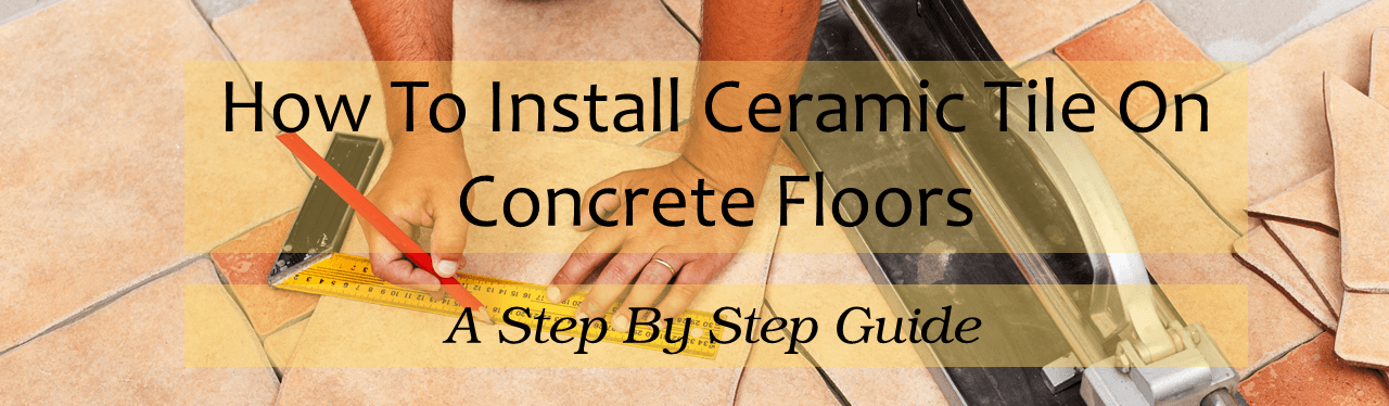 How To Install Ceramic Floor Tile On Concrete Diy Tips