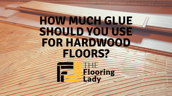 how much glue for hardwood floors
